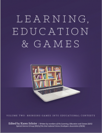 Learning, Education and Games. Volume Two: Bringing Games into Educational Contexts