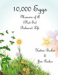 10,000 Eggs: Memoirs of a (Not So) Balanced Life