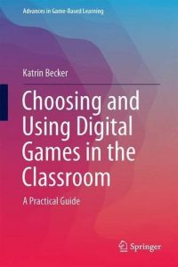 Choosing and Using Digital Games in the Classroom – A Practical Guide