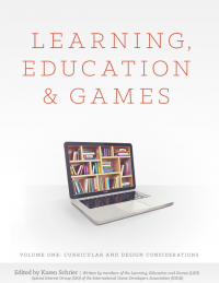 Learning, Education and Games. Volume One: Curricular and Design Considerations